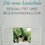 Die neue Lustschule. Sexualität und Beziehungskultur