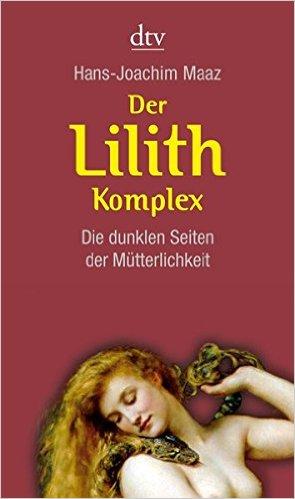 Der Lilith-Komplex von Hans-Joachim Matz
