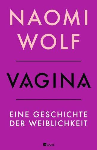 Vagina – Eine Geschichte der Weiblichkeit von Naomi Wolf