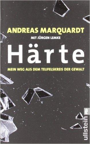 Härte – mein Weg aus dem Teufelskreis der Gewalt von Andreas Marquardt