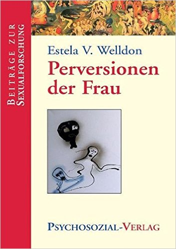 Perversionen der Frau von Estella V. Welldon