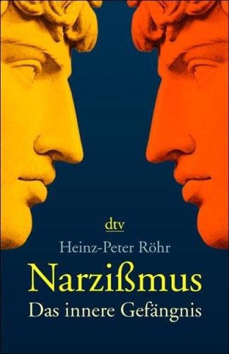 Narzißmus. Das innere Gefängnis von Heinz-Peter Röhr