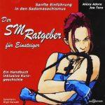 Der SM Ratgeber für Einsteiger. Sanfte Einführung in den Sadomasochismus. CD: Ein Handbuch inklusive Kurzgeschichte von Alexa Adore